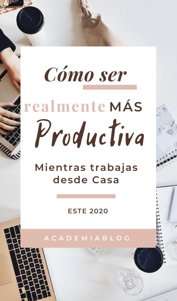 Cómo ser más productiva trabajando desde casa este 2020 #academiablog #tipsblog